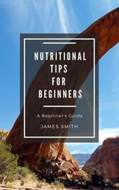 Nutritional Tips for Beginners | James Smith |