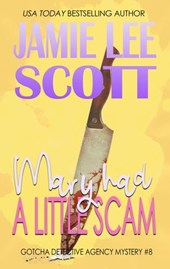 Mary Had A Little Scam (Gotcha Detective Agency Mystery, #8) | Jamie Lee Scott |