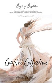 Buying Bespoke - Create Your Couture Collection: A Complete Client's How To Guide To Commissioning Your Red Carpet Event Ball Gown or Dream Wedding Day Dress