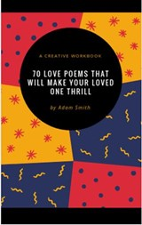 70 Love Poems That Will Make Your Loved One Thrill | Adam Smith |