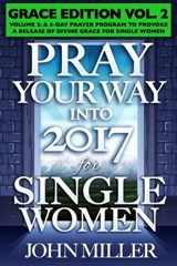 Pray Your Way Into 2017 for Single Women (Grace Edition) Volume 2 | John Miller |