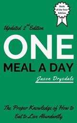 One Meal a Day: The Proper Knowledge of How to Eat to Live Abundantly | Jason Drysdale |