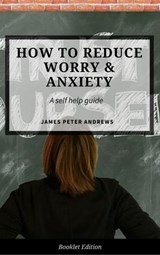 How to Reduce Worry & Anxiety (Self Help) | James Peter Andrews |
