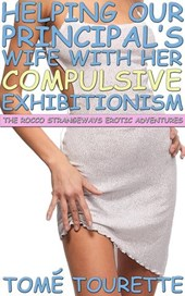 Helping Our Principal's Wife With Her Compulsive Exhibitionism (The Rocco Strangeways Erotic Adventures)