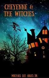 Cheyenne & The Witches | Michael Lee Ables Jr. |