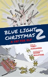 Blue Light Christmas 2: A Cry For Elf | Tobey Alexander |