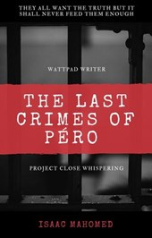 THE LAST CRIMES OF PERO | Isaac Mahomed |