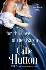 For the Love of the Baron (The Noble Hearts Series, #3) | Callie Hutton |