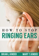 How to Stop Ringing Ears | Brian L. Kinder ; Mary T. Kinder |