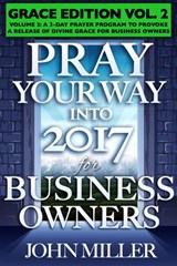 Pray Your Way Into 2017 for Business Owners (Grace Edition) Volume 2 | John Miller |