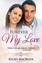 Forever My Love : A Christian Romance (Voice of an Angel, #4)