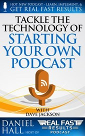 Tackle the Technology of Starting Your Own Podcast (Real Fast Results, #65)