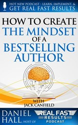 How to Create the Mindset of a Bestselling Author (Real Fast Results, #21) | Daniel Hall |
