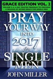 Pray Your Way Into 2017 for Single Men (Grace Edition) Volume 2 | John Miller |