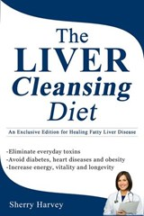 The Liver Cleansing Diet An Exclusive Edition for Healing Fatty Liver Disease | Sherry Harvey |