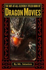 The Not-At-All-Cleverly-Titled Book of Dragon Movies | Mr. Satanism |