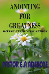 Anointing For Greatness (Divine Encounters Series, #4) | Pastor E. A Adeboye |