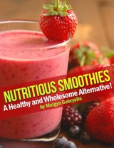 Nutritious Smoothies:  A Healthy and Wholesome Alternative! | Meigyn Gabryelle |