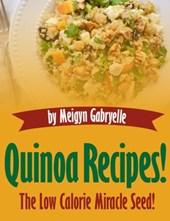 Quinoa Recipes:  The Low Calorie Miracle Seed!