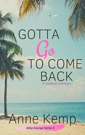 Gotta Go To Come Back (The Abby George Series, #3)