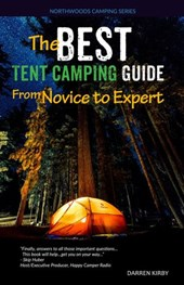 The Best Tent Camping Guide: From Novice To Expert (Northwoods Camping Series, #1) | Darren Kirby |