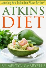 Atkins Diet:  Amazing New Induction Phase Recipes! | Meigyn Gabryelle |