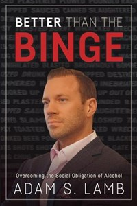 Better Than the Binge: Overcoming the Social Obligation of Alcohol | Adam Lamb |