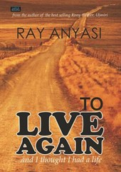 To Live Again | Ray Anyasi |
