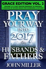 Pray Your Way Into 2017 for Husbands & Fathers (Grace Edition) Volume 2 | John Miller |