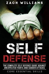 Self Defense: The Complete Self Defense Guide Against Unexpected Fights and Sudden Attacks (Core Esential Skills, #1) | Zach Williams |