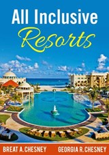 All Inclusive Resorts | Breat A. Chesney ; Georgia R. Chesney |