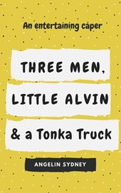 Three Men, Little Alvin, and a Tonka Truck