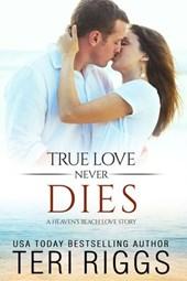 True Love Never Dies (A Heaven's Beach Love Story, #2)