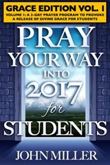 Pray Your Way Into 2017 for Students (Grace Edition) Volume 1 | John Miller |