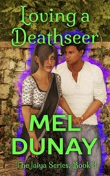 Loving a Deathseer (The Jaiya Series, #3) | Mel Dunay |