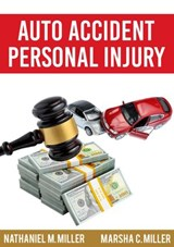Auto Accident Personal Injury | Nathaniel M. Miller ; Marsha C. Miller |