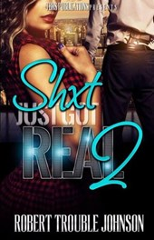Shxt just got real 2 | Robert Trouble Johnson |
