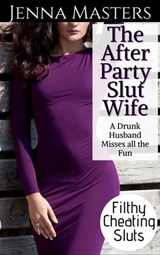 The After Party Slut Wife: A Drunk Husband Misses All the Fun | Jenna Masters |