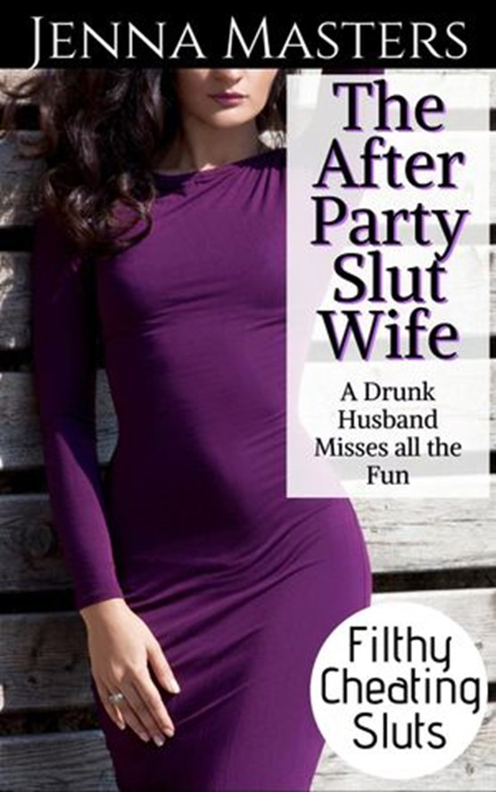 The After Party Slut Wife: A Drunk Husband Misses All the Fun