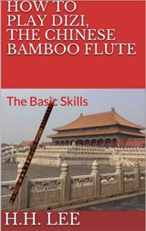 How to Play Dizi, the Chinese Bamboo Flute: The Basic Skills | H.H. Lee |