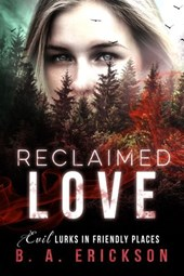 Reclaimed Love: Evil Lurks in Friendly Places (The Reclaimed Series) | B.A. Erickson |