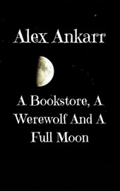 A Bookstore, A Werewolf And A Full Moon (Books and Wolves, #1)