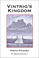 Vintrig's Kingdom (Isu Magan, #1) | Freya Pickard |