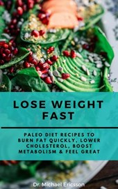 Lose Weight Fast: Paleo Diet Recipes to Burn Fat Quickly, Lower Cholesterol, Boost Metabolism & Feel Great