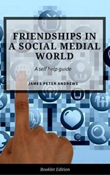 Friendships in a Social Media World (Self Help) | James Peter Andrews |