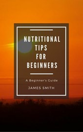 Healthy Nutrition for Beginners | James Smith |