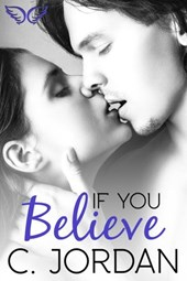 If You Believe (Unbelieveable, #1) | C. Jordan |