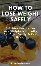 How to Lose Weight Safely: 5:2 Diet Recipes to Lose Weight Naturally, Get Slim Easily & Feel Great