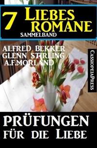 Prüfungen für die Liebe   Alfred Bekker ; A. F. Morland ; Glenn Stirling  