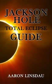 Jackson Hole Total Eclipse Guide | Aaron Linsdau |